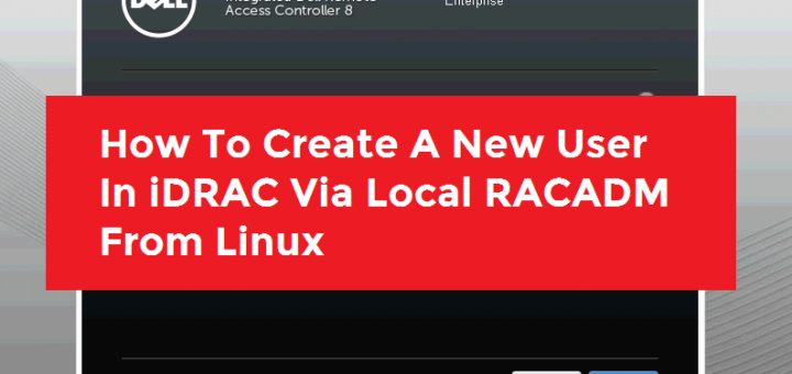 How To Create A New User In iDRAC Via Local RACADM From Linux